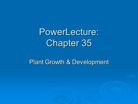 PowerLecture: Chapter 35 Plant Growth & Development.