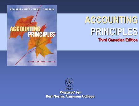 ACCOUNTING PRINCIPLES Third Canadian Edition Prepared by: Keri Norrie, Camosun College.