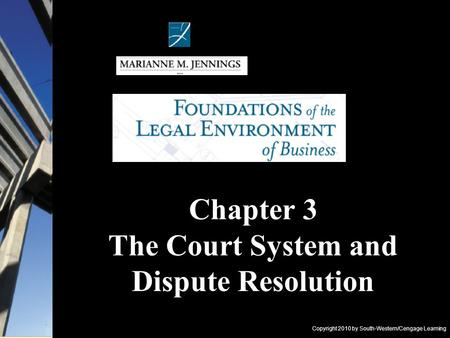 Copyright 2010 by South-Western/Cengage Learning Chapter 3 The Court System and Dispute Resolution.