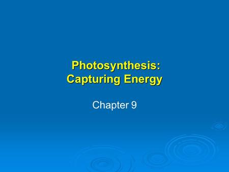 Photosynthesis: Capturing Energy Photosynthesis: Capturing Energy Chapter 9.