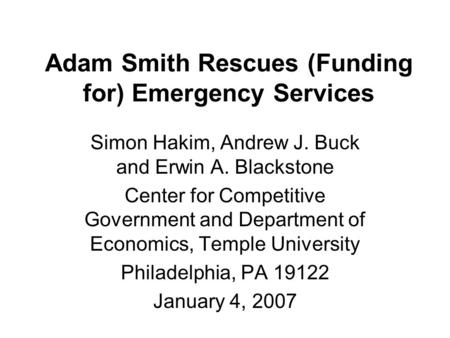 Adam Smith Rescues (Funding for) Emergency Services Simon Hakim, Andrew J. Buck and Erwin A. Blackstone Center for Competitive Government and Department.