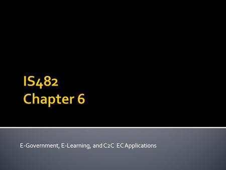E-Government, E-Learning, and C2C EC Applications.