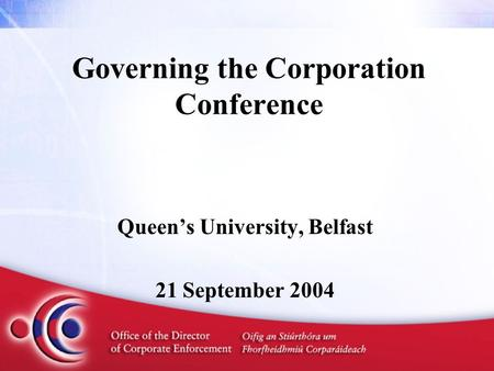 Governing the Corporation Conference Queen's University, Belfast 21 September 2004.
