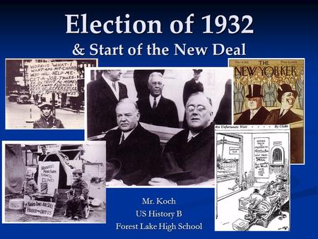 Election of 1932 & Start of the New Deal Mr. Koch US History B Forest Lake High School.