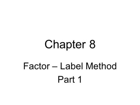 Chapter 8 Factor – Label Method Part 1. 24 in. = ___ ft.