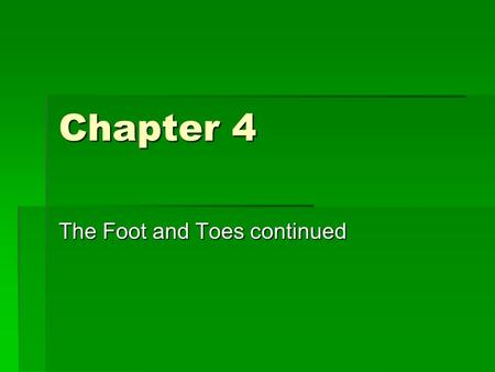 Chapter 4 The Foot and Toes continued. Range of Motion Testing  Focus on MTP joints (flexion & extension)  Bilateral comparison  Box 4-4 Foot Goniometry,
