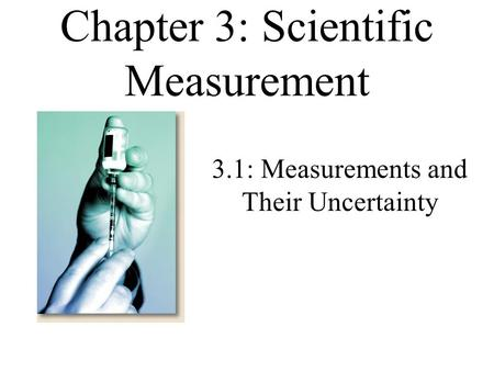 Chapter 3: Scientific Measurement 3.1: Measurements and Their Uncertainty.