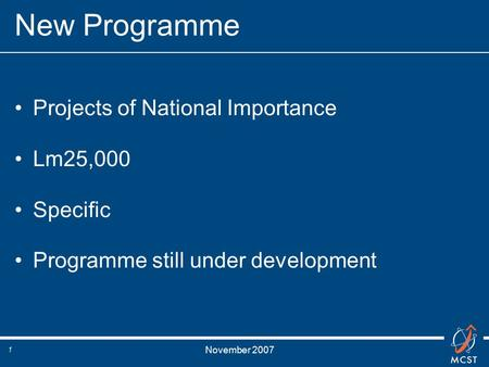 November 2007 1 New Programme Projects of National Importance Lm25,000 Specific Programme still under development.