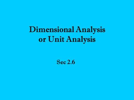 Dimensional Analysis or Unit Analysis