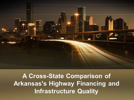A Cross-State Comparison of Arkansas's Highway Financing and Infrastructure Quality.