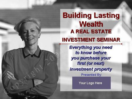 Brought to you by: Company Name – Company Website Building Lasting Wealth A REAL ESTATE INVESTMENT SEMINAR.