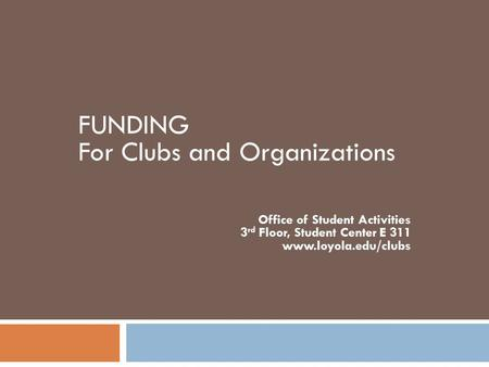 CLUB FUNDING WORKSOP FUNDING For Clubs and Organizations Office of Student Activities 3 rd Floor, Student Center E 311 www.loyola.edu/clubs h.