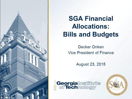SGA Financial Allocations: Bills and Budgets Decker Onken Vice President of Finance August 23, 2015.