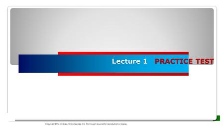 Lecture 1 PRACTICE TEST Copyright ©The McGraw-Hill Companies, Inc. Permission required for reproduction or display.