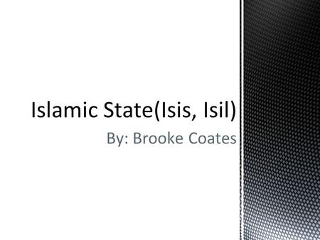 By: Brooke Coates Islamic State(Isis, Isil). How many of you know about Isis or their beheadings?