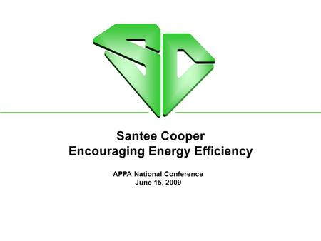 Santee Cooper Encouraging Energy Efficiency APPA National Conference June 15, 2009.