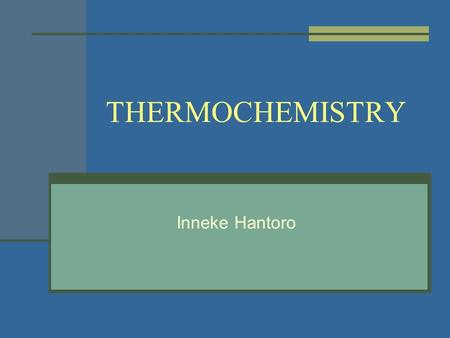THERMOCHEMISTRY Inneke Hantoro. INTRODUCTION Thermochemistry is the study of heat changes in chemical reactions. Almost all chemical reactions absorb.