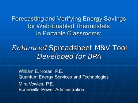 Forecasting and Verifying Energy Savings for Web-Enabled Thermostats in Portable Classrooms: William E. Koran, P.E. Quantum Energy Services and Technologies.