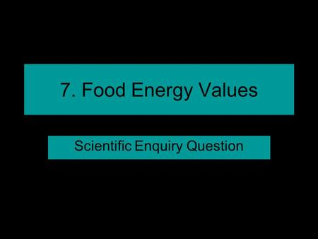 7. Food Energy Values Scientific Enquiry Question.