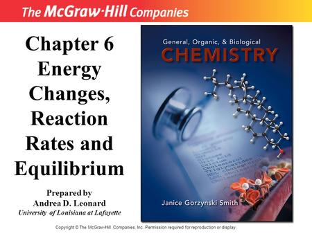 11 Copyright © The McGraw-Hill Companies, Inc. Permission required for reproduction or display. Chapter 6 Energy Changes, Reaction Rates and Equilibrium.