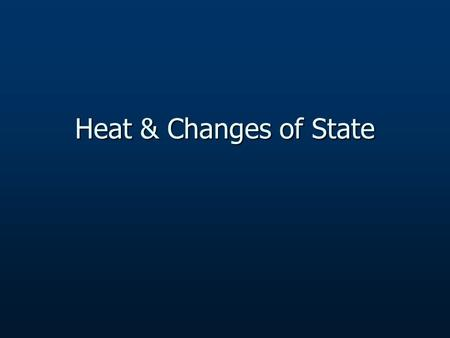 Heat & Changes of State. Changes of State Solid to liquid Solid to liquid Liquid to solid Liquid to solid Liquid to gas Liquid to gas Gas to liquid Gas.