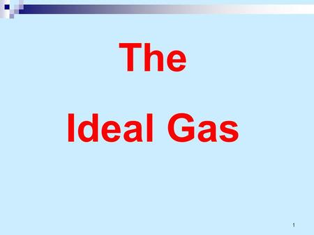 1 The Ideal Gas. 2 Ideal gas equation of state Property tables provide very accurate information about the properties. It is desirable to have simple.