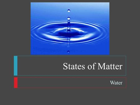 States of Matter Water. States of Matter  Objectives  Describe the structure of a water molecule  Discuss the physical properties of water. Explain.