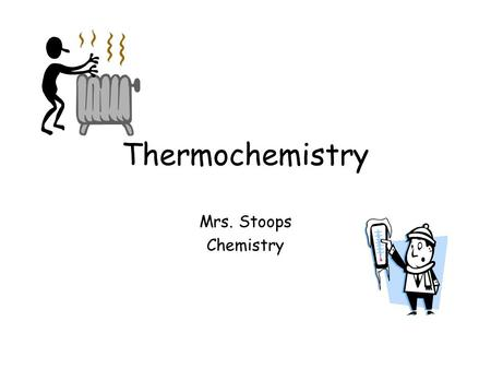 Thermochemistry Mrs. Stoops Chemistry. Thermo Day 12 Thermochemistry or Thermodynamics reactions involving heat. Abbreviations to know – –rxn = reaction.