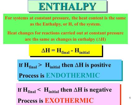 1  H = H final - H initial If H final > H initial then  H is positive Process is ENDOTHERMIC If H final > H initial then  H is positive Process is ENDOTHERMIC.