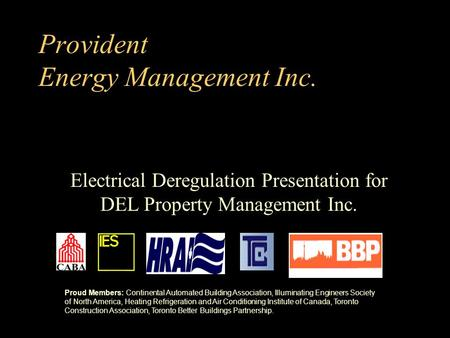 Provident Energy Management Inc. Electrical Deregulation Presentation for DEL Property Management Inc. Proud Members: Continental Automated Building Association,
