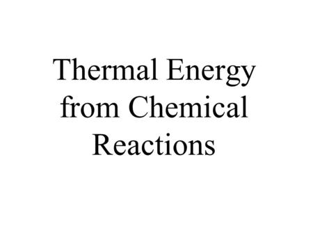 Thermal Energy from Chemical Reactions. Thermochemical Equations An equation with the amount of energy produced or absorbed –C 8 H 18(l) + 12½O 2(g) 