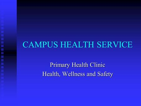 CAMPUS HEALTH SERVICE Primary Health Clinic Health, Wellness and Safety.