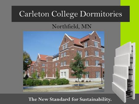 The New Standard for Sustainability. Carleton College Dormitories Northfield, MN.
