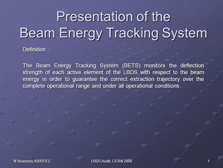 1N.Voumard, AB/BT/ECLBDS Audit, CERN 2008 Presentation of the Beam Energy Tracking System Definition : The Beam Energy Tracking System (BETS) monitors.