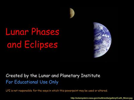 Lunar Phases and Eclipses  Created by the Lunar and Planetary Institute For Educational Use.