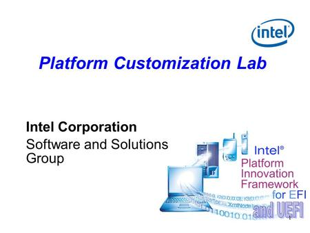 1 Platform Customization Lab Intel Corporation Software and Solutions Group.