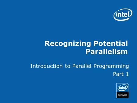 Recognizing Potential Parallelism Introduction to Parallel Programming Part 1.