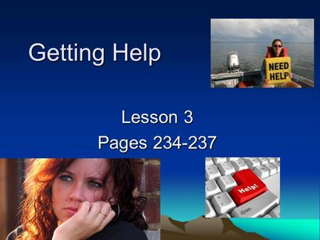 Getting Help Lesson 3 Pages 234-237. When to get help 1.If you have feelings of being trapped or you worry all the time. 2.If your sleep, eating habits,