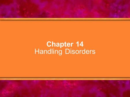 Chapter 14 Handling Disorders. © Copyright 2005 Delmar Learning, a division of Thomson Learning, Inc.2 Chapter Objectives 1.Describe how the nervous system.