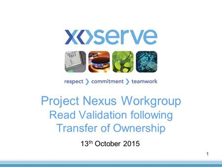 Project Nexus Workgroup Read Validation following Transfer of Ownership 13 th October 2015 1.