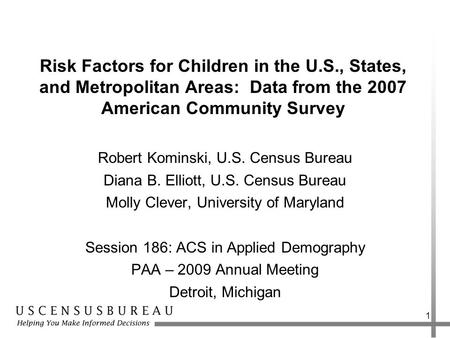 1 Risk Factors for Children in the U.S., States, and Metropolitan Areas: Data from the 2007 American Community Survey Robert Kominski, U.S. Census Bureau.