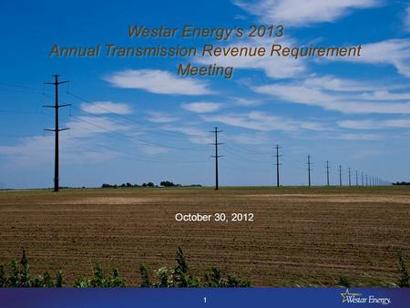 1 Westar Energy's 2013 Annual Transmission Revenue Requirement Meeting October 30, 2012.