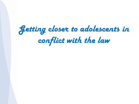 Getting closer to adolescents in conflict with the law.