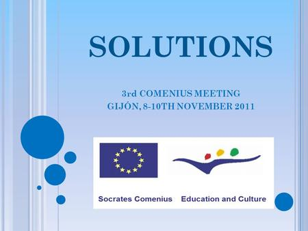 SOLUTIONS 3rd COMENIUS MEETING GIJÓN, 8-10TH NOVEMBER 2011.