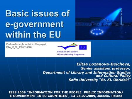 Basic issues of e-government within the EU Elitsa Lozanova-Belcheva, Senior assistant professor, Department of Library and Information Studies and Cultural.