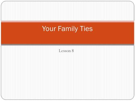 Lesson 8 Your Family Ties. Key Terms Nuclear family Single-parent family Blended family Extended family Inter generational Nurture Socialization Family.