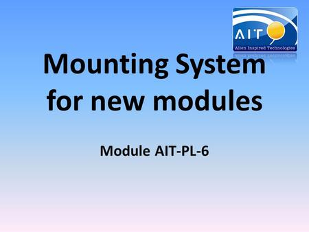 Mounting System for new modules Module AIT-PL-6. Mounting way The mounting system for new frameless modules AIT PL-6 was designed and is produced by Spanish.