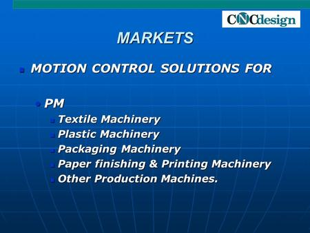 MARKETS MOTION CONTROL SOLUTIONS FOR MOTION CONTROL SOLUTIONS FOR PMPM Textile Machinery Textile Machinery Plastic Machinery Plastic Machinery Packaging.