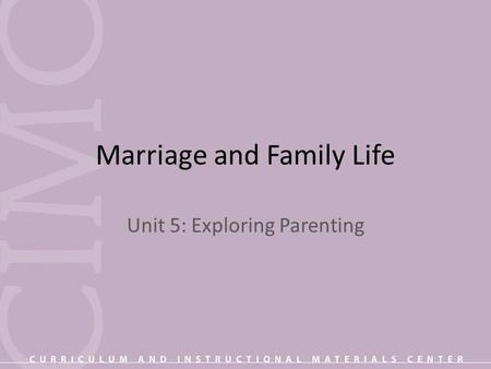 Marriage and Family Life Unit 5: Exploring Parenting.