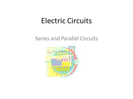 Electric Circuits Series and Parallel Circuits. Circuit Diagrams An electric circuit is a complete path through which charge can flow Circuit diagrams.
